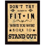 8x10 Wall Art Typography - Don't Try So Hard To Fit In When You Were Born To Stand Out