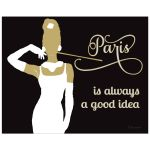 Trendy 8x10 Wall Art featuring Paris Is Always a Good Idea Typography