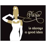 Trendy 11x14 Wall Art featuring Paris Is Always a Good Idea Typography
