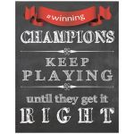 11x14 Chalkboard Quote: Champions Keep Playing Until They Get It Right