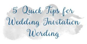 5 tips for wedding invitation wording