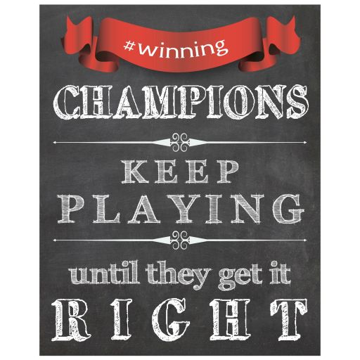 8x10 Chalkboard Quote: Champions Keep Playing Until They Get It Right