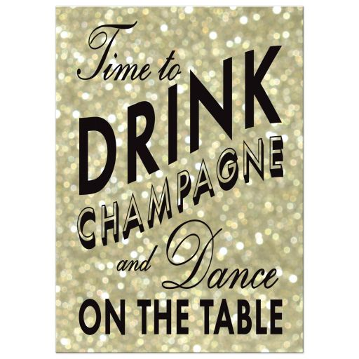 Time to Drink Champagne and Dance on the Table in gold