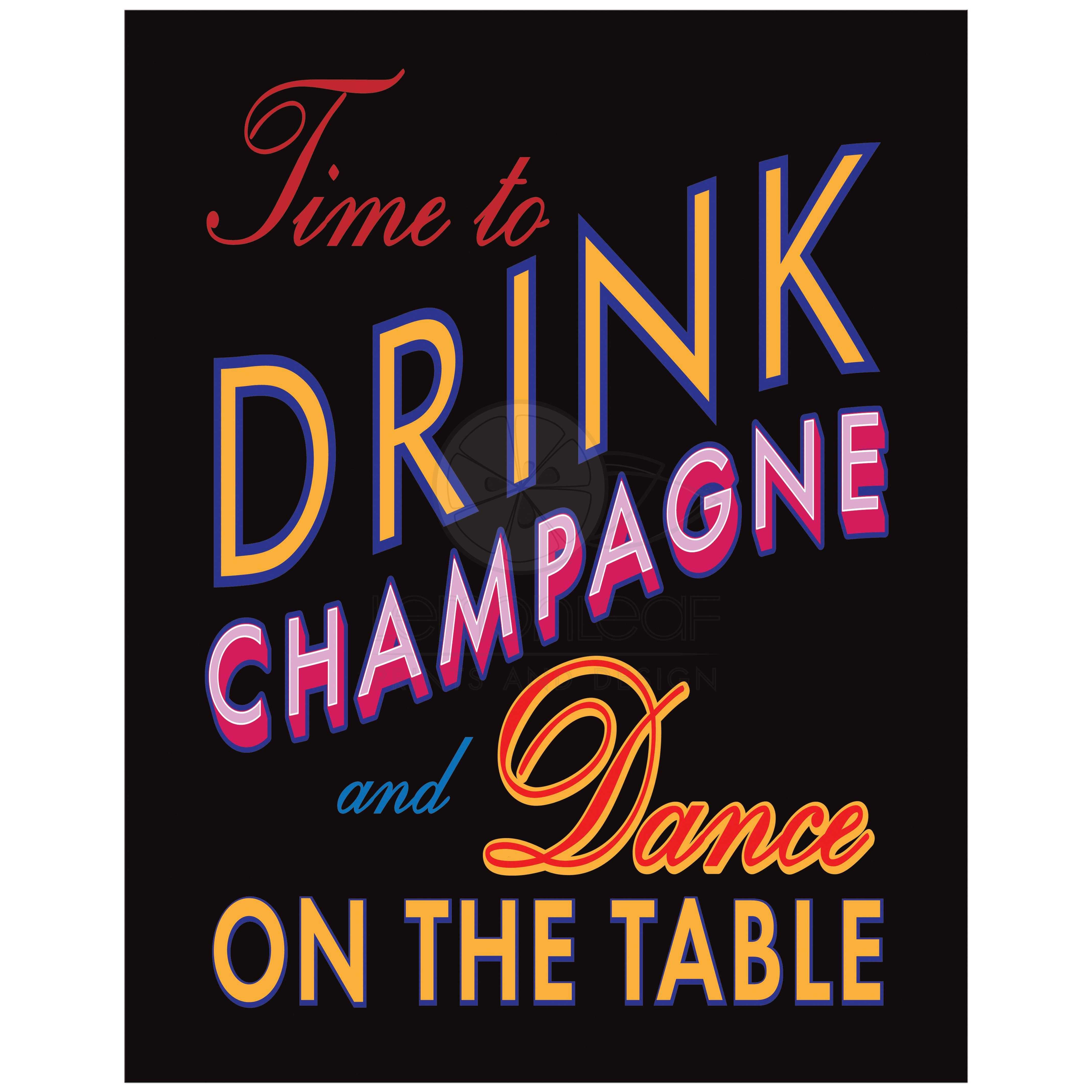 11x14 colorful time to drink champagne and dance on the table